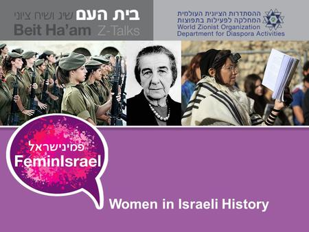 Women in Israeli History. Status of Women in Israel Roots in Zionism Two Trends: 1.Zionism was essentially a masculine liberation movement 2.On the other.