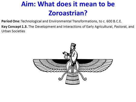 Aim: What does it mean to be Zoroastrian?