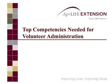 Top Competencies Needed for Volunteer Administration Improving Lives. Improving Texas.