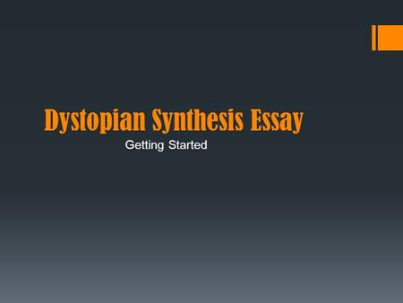 Dystopian Synthesis Essay Getting Started. The Essay Hamburger… Appetizing Introduction.