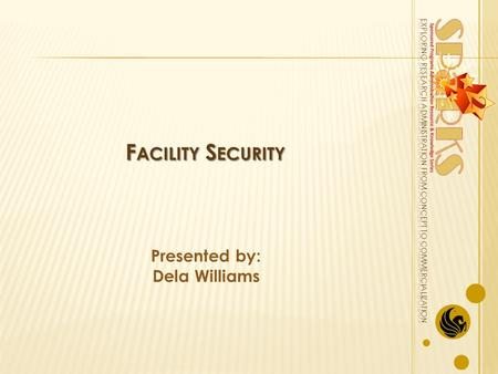 F ACILITY S ECURITY Presented by: Dela Williams. 2.
