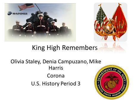 King High Remembers Olivia Staley, Denia Campuzano, Mike Harris Corona U.S. History Period 3.