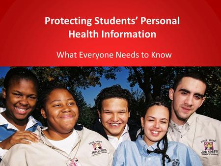 Protecting Students' Personal Health Information What Everyone Needs to Know 1.
