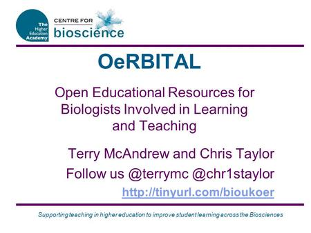 Supporting teaching in higher education to improve student learning across the Biosciences OeRBITAL Open Educational Resources for Biologists Involved.