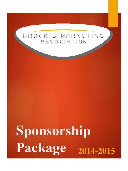 Sponsorship Package 2014-2015. Dear Prospective Sponsor, The Brock U Marketing Association (BUMA) is a creative organization of experienced and highly.