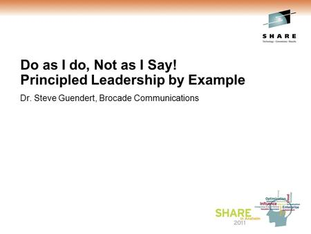 Do as I do, Not as I Say! Principled Leadership by Example Dr. Steve Guendert, Brocade Communications.