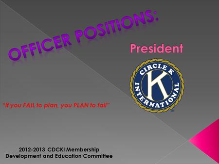 """If you FAIL to plan, you PLAN to fail"" 2012-2013 CDCKI Membership Development and Education Committee."