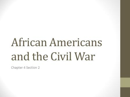African Americans and the Civil War Chapter 4 Section 2.