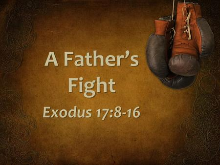 A Father's Fight Exodus 17:8-16.