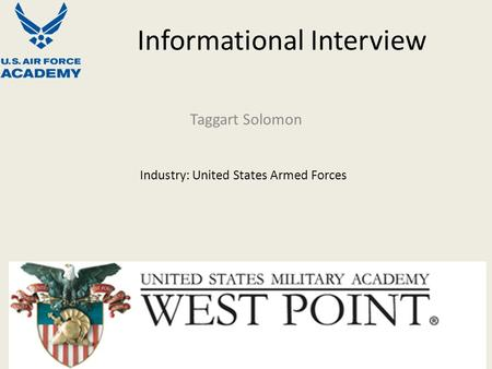 Informational Interview Taggart Solomon Industry: United States Armed Forces.