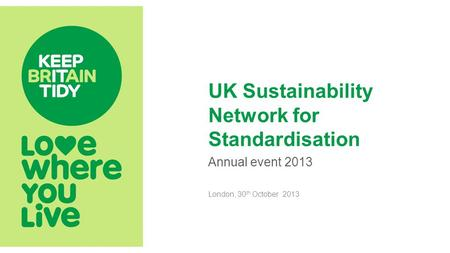UK Sustainability Network for Standardisation Annual event 2013 London, 30 th October 2013.