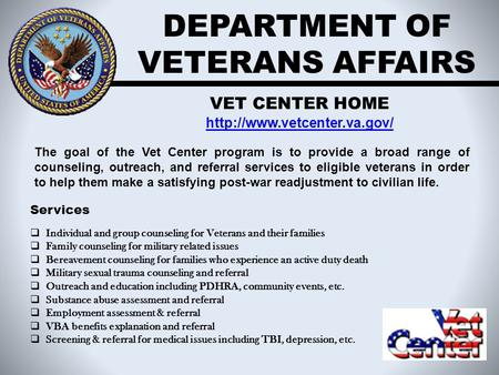 DEPARTMENT OF VETERANS AFFAIRS VET CENTER HOME  The goal of the Vet Center program is to provide a broad range of counseling,