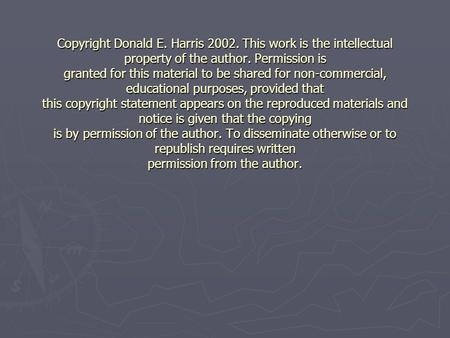 Copyright Donald E. Harris 2002. This work is the intellectual property of the author. Permission is granted for this material to be shared for non-commercial,