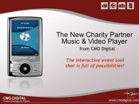 The New Charity Partner Music & Video Player The interactive event tool that is full of possibilities! from CMO Digital.