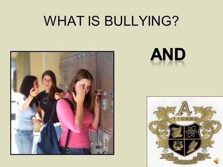 WHAT IS BULLYING? AND I want to thank each of you who are taking the time to watch this presentation. Bullying is one of the biggest challenges facing.