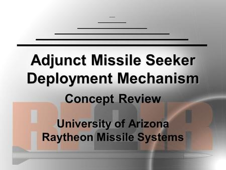 Adjunct Missile Seeker Deployment Mechanism Concept Review University of Arizona Raytheon Missile Systems.