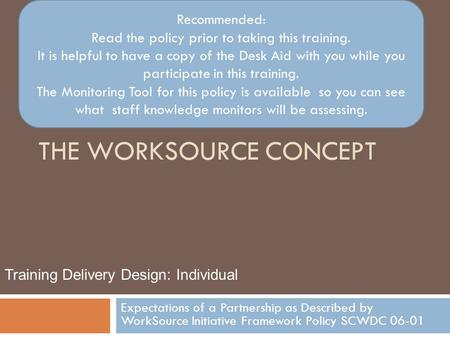THE WORKSOURCE CONCEPT Expectations of a Partnership as Described by WorkSource Initiative Framework Policy SCWDC 06-01 Training Delivery Design: Individual.