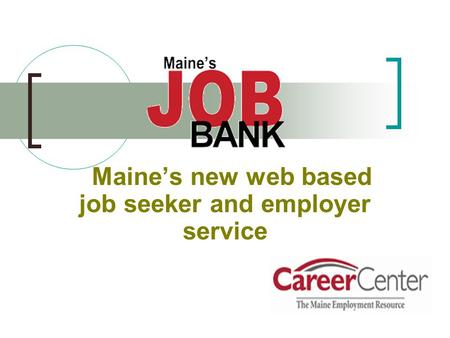 Maine's new web based job seeker and employer service.