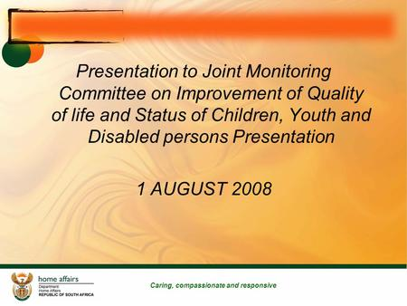 Caring, compassionate and responsive Presentation to Joint Monitoring Committee on Improvement of Quality of life and Status of Children, Youth and Disabled.