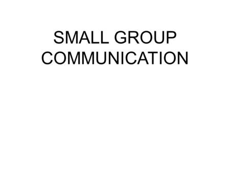 SMALL GROUP COMMUNICATION. How big is a small group? 5-7 is recommended for greatest productivity 20 is largest number ever suggested.