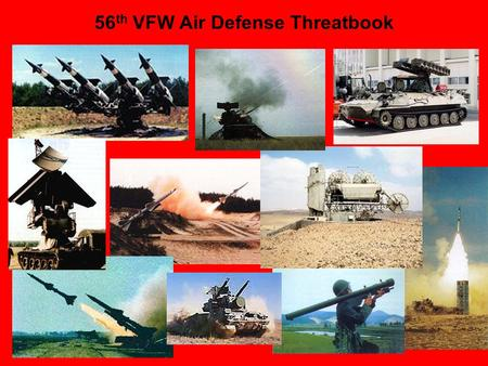 56 th VFW Air Defense Threatbook. Strategic and Tactical SAMs These systems are designed to use either radar or infrared as the primary sensor during.