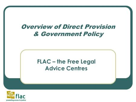 Overview of Direct Provision & Government Policy FLAC – the Free Legal Advice Centres.