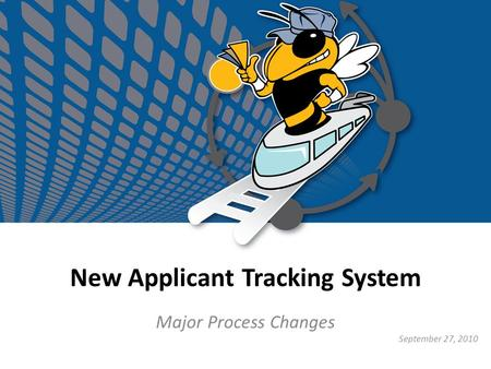 New Applicant Tracking System Major Process Changes September 27, 2010.