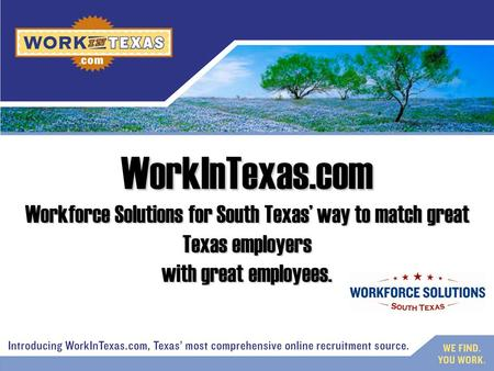 Workforce Solutions for South Texas' way to match great Texas employers with great employees. WorkInTexas.com.