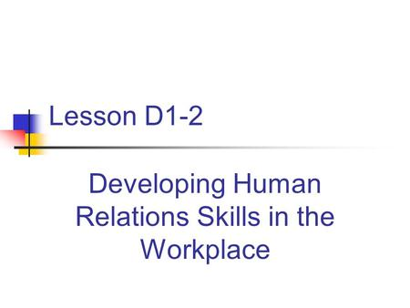 Lesson D1-2 Developing Human Relations Skills in the Workplace.