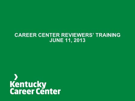 CAREER CENTER REVIEWERS' TRAINING JUNE 11, 2013. Today's Agenda.