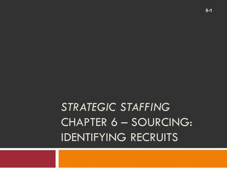 Strategic Staffing Chapter 6 – Sourcing: Identifying Recruits