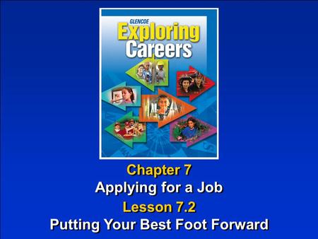 Chapter 7 Applying for a Job Chapter 7 Applying for a Job Lesson 7.2 Putting Your Best Foot Forward Lesson 7.2 Putting Your Best Foot Forward.