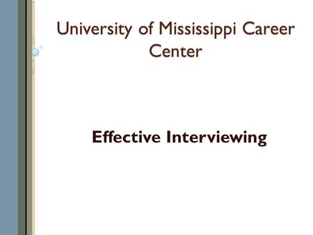 University of Mississippi Career Center Effective Interviewing.