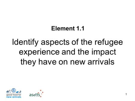1 Identify aspects of the refugee experience and the impact they have on new arrivals Element 1.1.