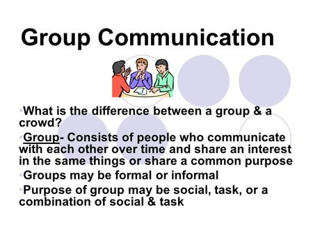 Group Communication What is the difference between a group & a crowd?