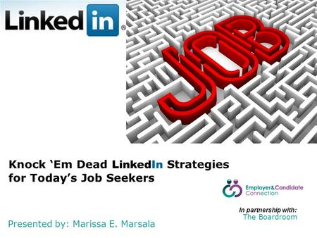 Presented by: Marissa E. Marsala Knock 'Em Dead LinkedIn Strategies for Today's Job Seekers In partnership with: The Boardroom.
