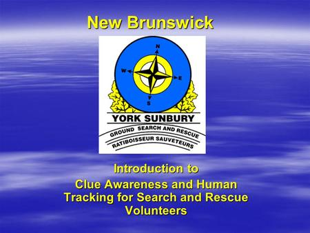 New Brunswick New Brunswick Introduction to Clue Awareness and Human Tracking for Search and Rescue Volunteers.