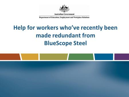 Help for workers who've recently been made redundant from BlueScope Steel.