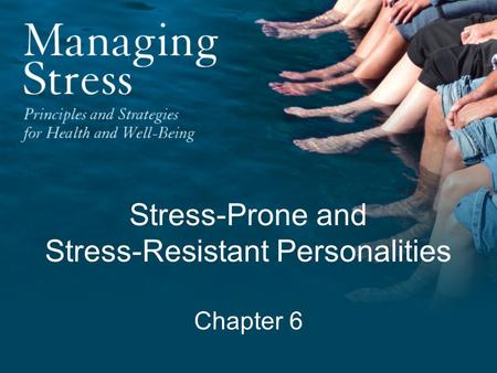 Stress-Prone and Stress-Resistant Personalities Chapter 6.