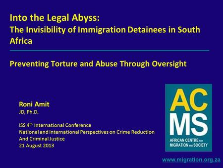 Www.migration.org.za Into the Legal Abyss: The Invisibility of Immigration Detainees in South Africa Preventing Torture and Abuse Through Oversight Roni.