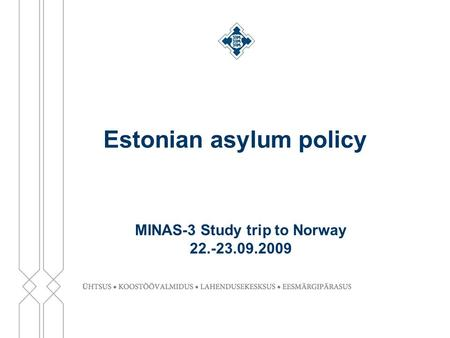 Estonian asylum policy MINAS-3 Study trip to Norway 22.-23.09.2009.