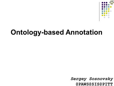 Ontology-based Annotation Sergey Sosnovsky