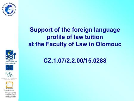 Support of the foreign language profile of law tuition at the Faculty of Law in Olomouc CZ.1.07/2.2.00/15.0288.