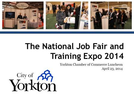 The National Job Fair and Training Expo 2014 Yorkton Chamber of Commerce Luncheon April 23, 2014.