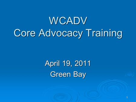 1 WCADV Core Advocacy Training April 19, 2011 Green Bay.