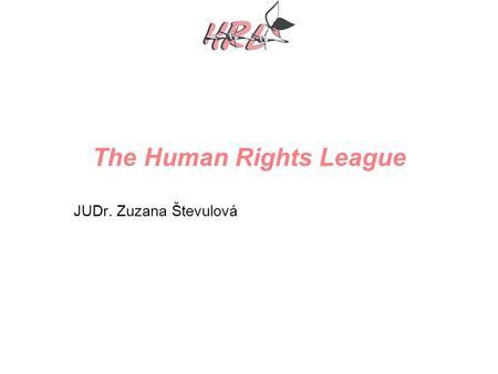 The Human Rights League JUDr. Zuzana Števulová. Background information on HRL We are NGO, based in Bratislava, originally established in 2005 by lawyers.