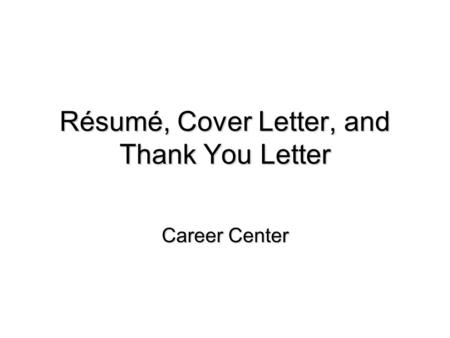 Résumé, Cover Letter, and Thank You Letter Career Center.