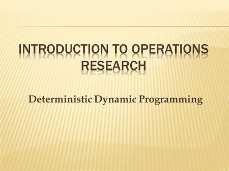 Deterministic Dynamic Programming.  Dynamic programming is a widely-used mathematical technique for solving problems that can be divided into stages.