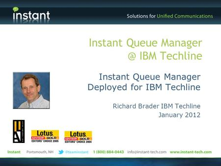 Instant Queue IBM Techline Instant Queue Manager Deployed for IBM Techline Richard Brader IBM Techline January 2012.