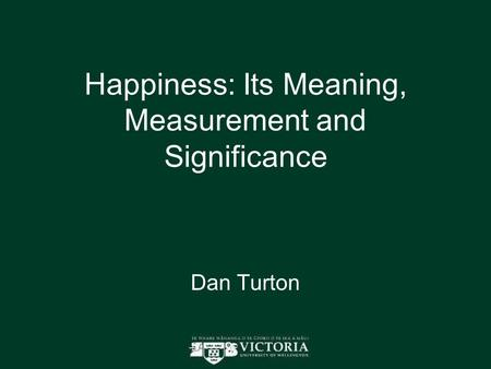 Happiness: Its Meaning, Measurement and Significance Dan Turton.